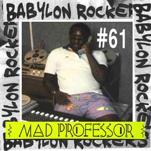 Babylon Rockers #61 - Special Mad Professor
