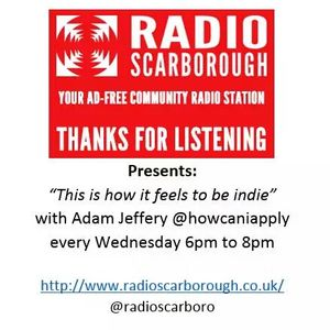 This is how it feels to be Indie - Radio Scarborough 12/08/215