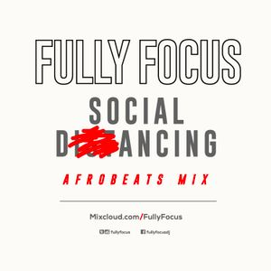 Fully Focus Presents Social DANCING - Afrobeats Mix