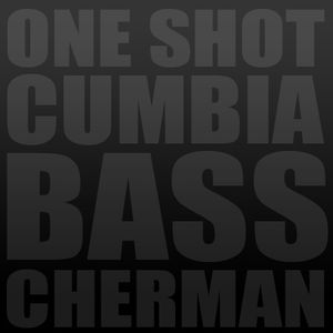 Cherman - One Shot Cumbia Bass