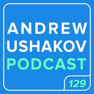 Andrew Ushakov Podcast #129