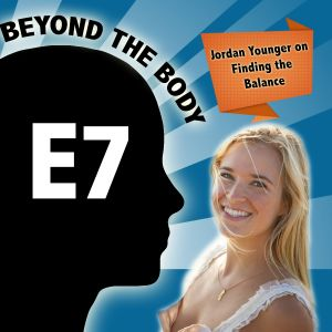 BEYOND THE BODY #7:  JORDAN YOUNGER ~ 'THE BALANCED BLONDE' - FINDING THE BALANCE
