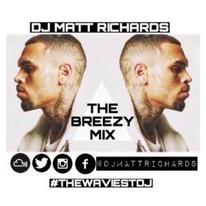 THE BREEZY MIX (CHRIS BROWN) @DJMATTRICHARDS