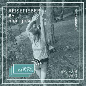 RADIO KAPITAŁ: Reisefieber #6 - Moc Gości / Ewelina Leszczyńska vol 2. (2019-08-07)