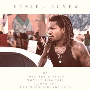 Love, Art and Beats Featuring Artist, Activist & Entrepreneur, Daniel Agnew 1/16/2017