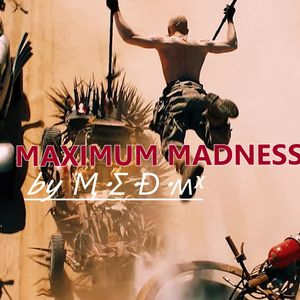 Maximum Madness by Ӎ.Σ.Ɖ.ʍᵡ