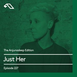 The Anjunadeep Edition 227 with Just Her