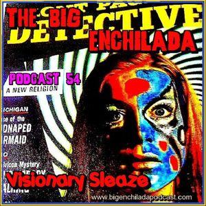 BIG ENCHILADA 54: Visionary Sleaze