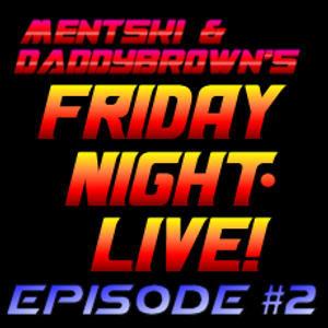 Mentski & DaddyBrown's Friday Night Live - Episode 2