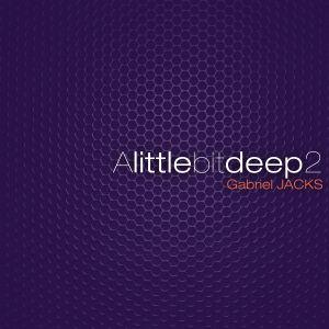 DJ Gabriel JACKS - A Little Bit Deep 2 - mai 2012
