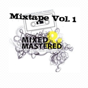 'Mixed & Mastered' Movie x Mixtape Vol. 1