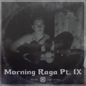 dfbm #85 - Morning Raga Pt. IX