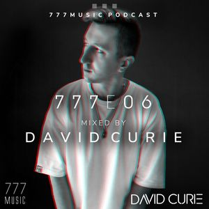 777E06 - David Curie [777music Podcast]