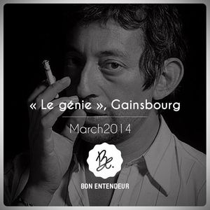 Bon Entendeur : Le génie, Gainsbourg, March 2014