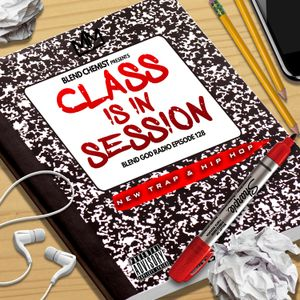Class Is In Session - Blend God Radio Episode #128
