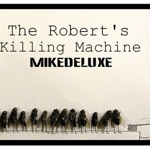 Mikedeluxe -  The Robert's Killing Machine