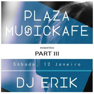 DjErikSessions live@Plaza - Jan.12-2013 - Part III