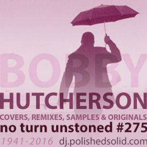BOBBY HUTCHERSON: Originals, Samples, Remixes & Covers Mix (No Turn Unstoned #275)
