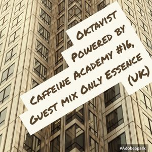 16-Oktavist, Powered by Caffeine Academy w/ Guest Only Essence (UK)