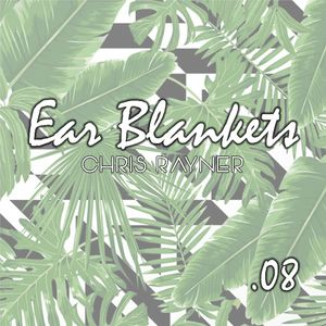 Ear Blankets Vol08 - Mixed by Chris Rayner