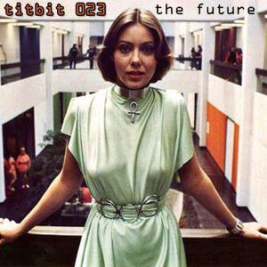 TITBIT023 | The Future a Kebabette mix