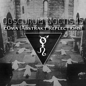 Obscurum Noctis 15 ∴ c0ma [Abstrakt Reflections]