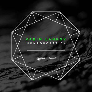 Nonpopcast 04 mixed by Vadim Lankov