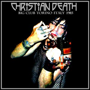 Christian Death - Live at Big Club, Turin - Italy (23.10.1985)