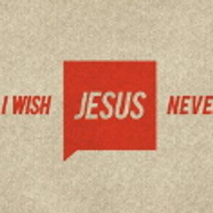 Things I Wish Jesus Never Said - Go and Make Disciples