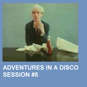 ADVENTURES IN A DISCO - SESSION #5