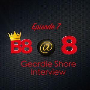 B8 @ 8 Episode 7 - Geordie Shore Interview