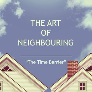 Art of Neighbouring: The Time Barrier