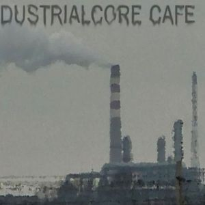 Dustrialcore Cafe 2016 VOL 2.