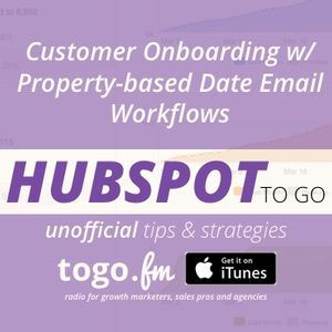HTG #194 – Customer Onboarding w/ Property-based Date @HubSpot Workflows