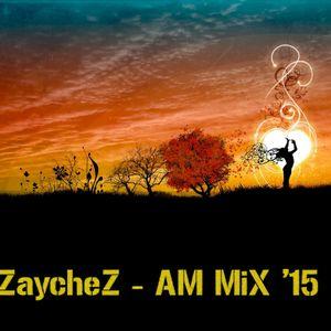 DJ ZaycheZ - AM 15 MIX