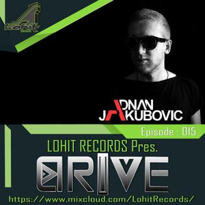 Lohit Records Pres.DRIVE Radio Episode : 015 Feat. Adnan Jakubovic