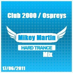 Club 2000 / Ospreys - 17th June 2011 - Mikey Martin Hard Trance Set