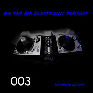 On the air Electronic Podcast 003