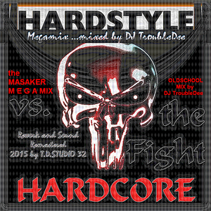 HARDSTYLE vs. HARDCORE the Fight (the Masaker Megamix by DJ TroubleDee)