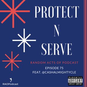 EP75: Protect N Serve? w/ @CashAlmightyCle