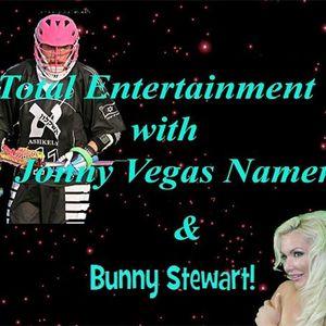 Total Entertainment with Jonny Vegas Namer and Bunny Stewart!