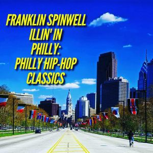 franklin spinwell - illin' in philly: philly hip-hop classics