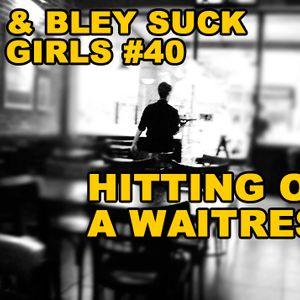 Hitting on a Waitress: RJ & Bley Suck at Girls #40