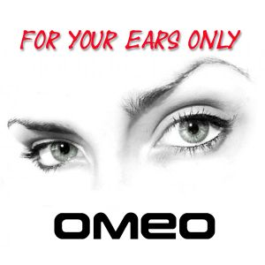 OMEO For Your Ears Only