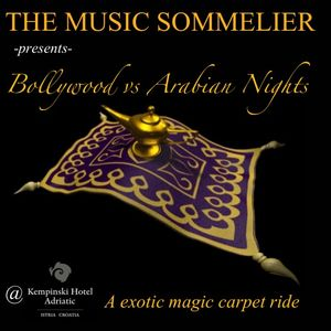"""THE MUSIC SOMMELIER -PRESENTS- """"BOLLYWOOD  -vs- ARABIAN NIGHTS"""" A EXOTIC MAGIC CARPET RIDE"""