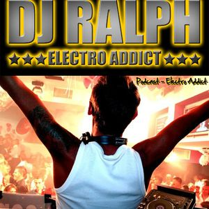 DJ Ralph Podcast - Electro Addict N°65