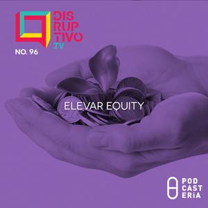 DisruptivoTV No. 96 - Elevar Equity
