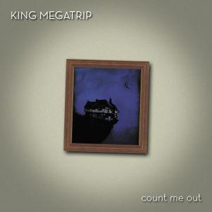 King Megatrip - Count Me Out