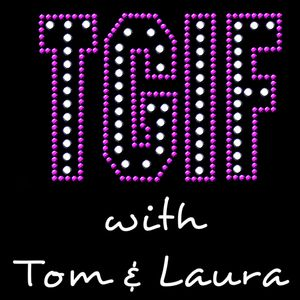 """TGIF - with Tom & Laura"" - Episode 38 - HAPPY NEW YEAR SPECIAL EDITION (Air Date: 1/1/2016)"""