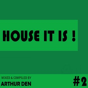 HOUSE IT IS #2 (Compiled & Mixed by Arthur Den)